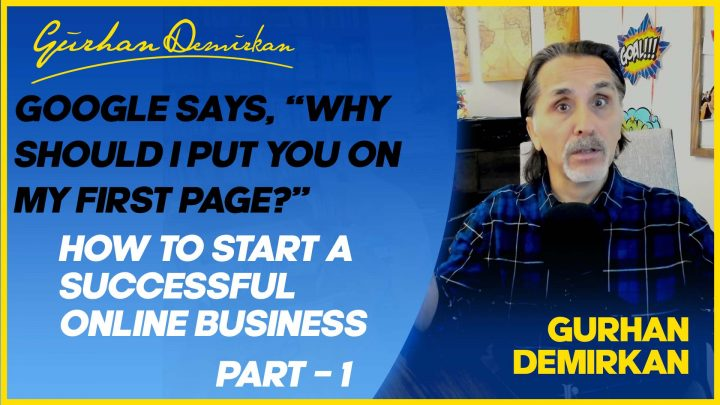 How to Start A Successful Online Business / Part # 1 – Why Should I Put You on My First Page but Not the Other Guy?